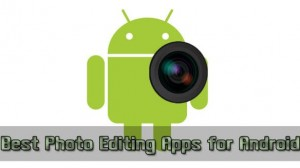 Top 5 Best Photo Editing apps for Android Phones