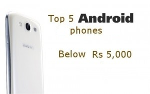 Top 5 android phones below 5,000 INR