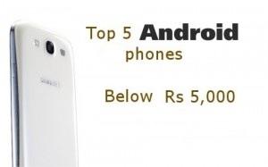Top 5 android phones below 5,000 INR