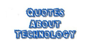 13 Most Popular Technology Quotes