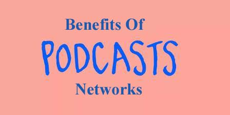 Benefits of Podcast Networks