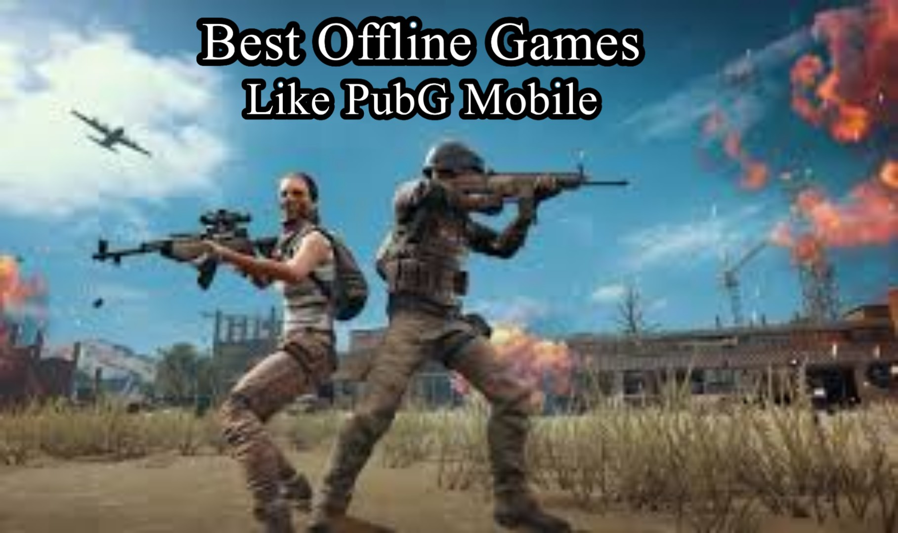 3 Best Offline Games Like PubG Mobile For Android Users