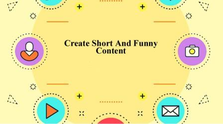 Create Short And Funny Content To Make Those Around You Laugh