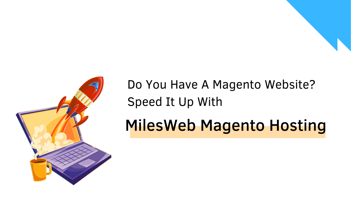 Is Your Magento Website Slow? Speed It Up with MilesWeb's Magento Hosting