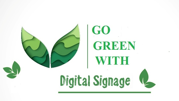 Go green with digital signage