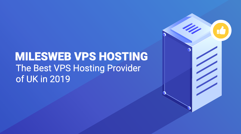 MilesWeb VPS Hosting – The Best VPS Hosting Provider of UK in 2019