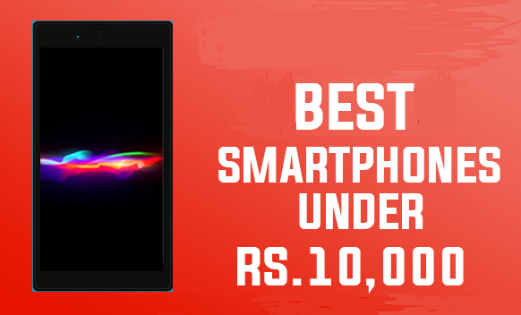 5 Best Smartphones Under Rs 10,000 In India